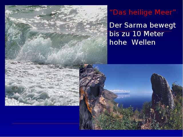 """Das heilige Meer"" Der Sarma bewegt bis zu 10 Meter hohe Wellen"