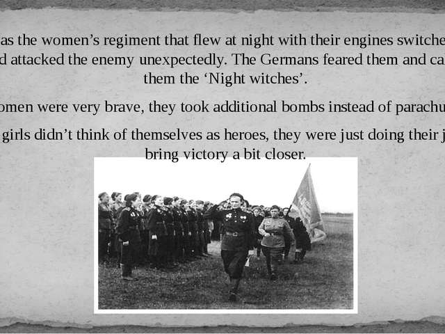 It was the women's regiment that flew at night with their engines switched of...