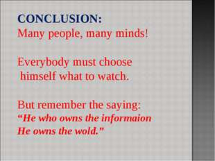 CONCLUSION: Many people, many minds! Everybody must choose himself what to wa