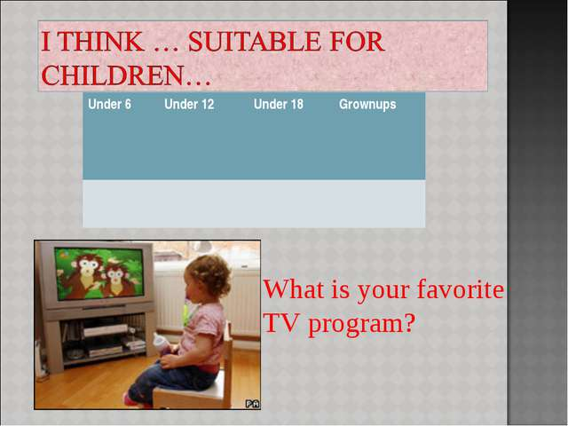 What is your favorite TV program? Under 6	Under 12	Under 18	Grownups