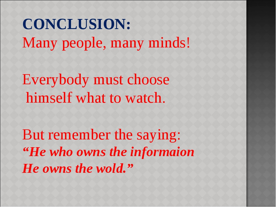 CONCLUSION: Many people, many minds! Everybody must choose himself what to wa...