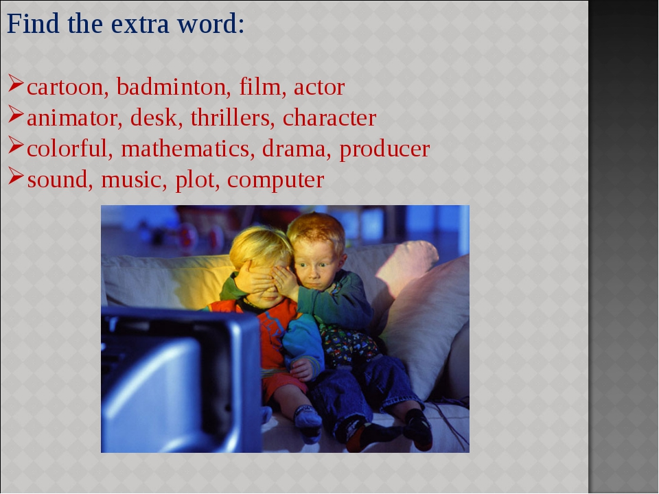Find the extra word: cartoon, badminton, film, actor animator, desk, thriller...