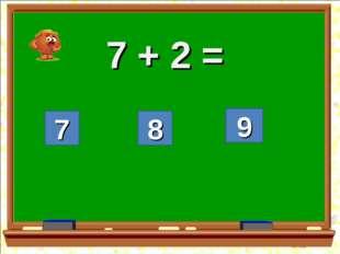 7 + 2 = 7 8 9