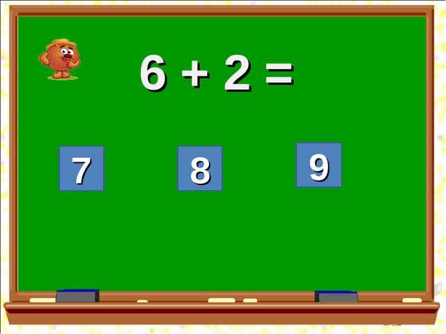 9 8 7 6 + 2 =