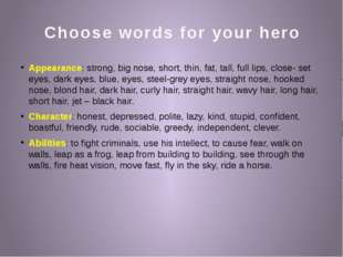 Choose words for your hero Appearance: strong, big nose, short, thin, fat, ta