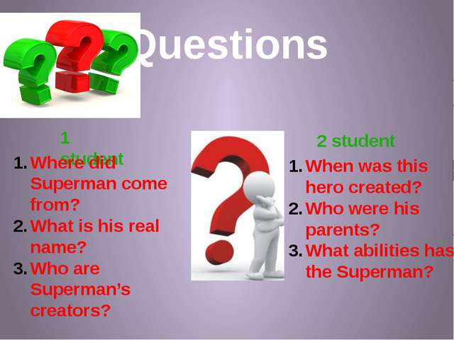 Questions 1 student 2 student Where did Superman come from? What is his real...