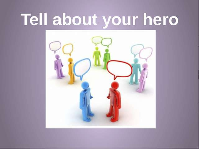 Tell about your hero