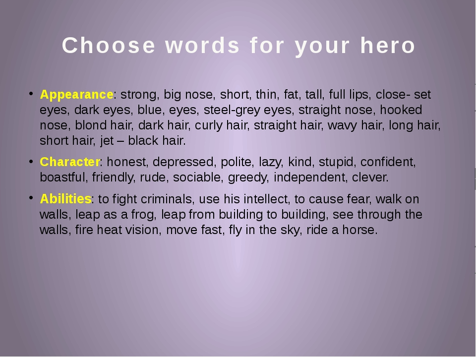 Choose words for your hero Appearance: strong, big nose, short, thin, fat, ta...