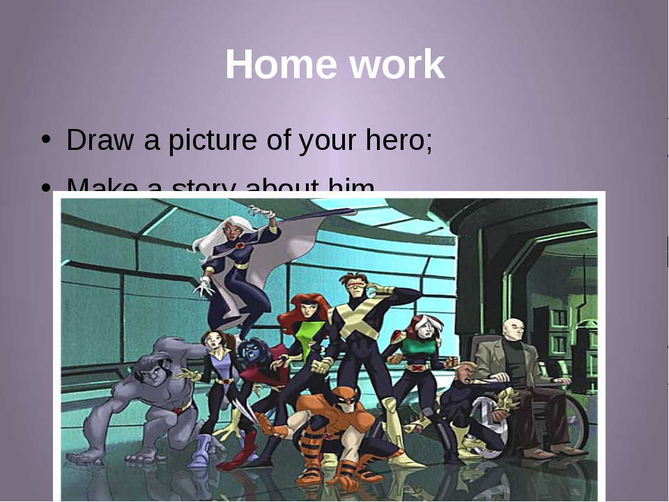 Home work Draw a picture of your hero; Make a story about him.