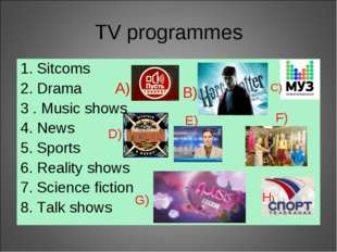TV programmes 1. Sitcoms 2. Drama A) 3 . Music shows 4. News 5. Sports 6. Rea