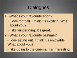 Dialogues 1. -What's your favourite sport? -I love football. I think it's exc