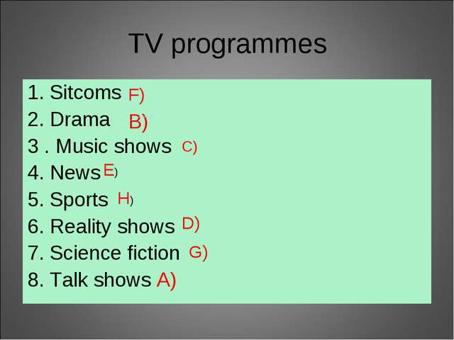 TV programmes 1. Sitcoms 2. Drama 3 . Music shows 4. News 5. Sports 6. Realit...