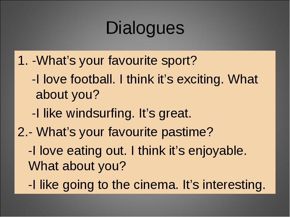 Dialogues 1. -What's your favourite sport? -I love football. I think it's exc...