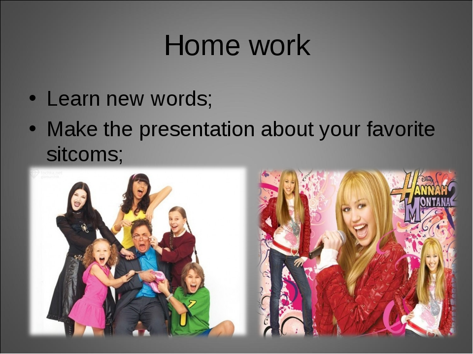 Home work Learn new words; Make the presentation about your favorite sitcoms;