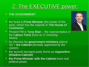 2. The EXECUTIVE power: THE GOVERNMENT the head is Prime Minister (the leader
