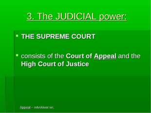 3. The JUDICIAL power: THE SUPREME COURT consists of the Court of Appeal and