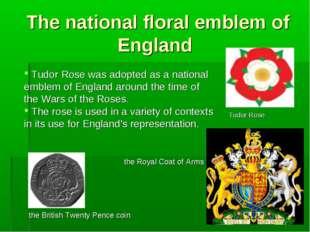 The national floral emblem of England Tudor Rose was adopted as a national em