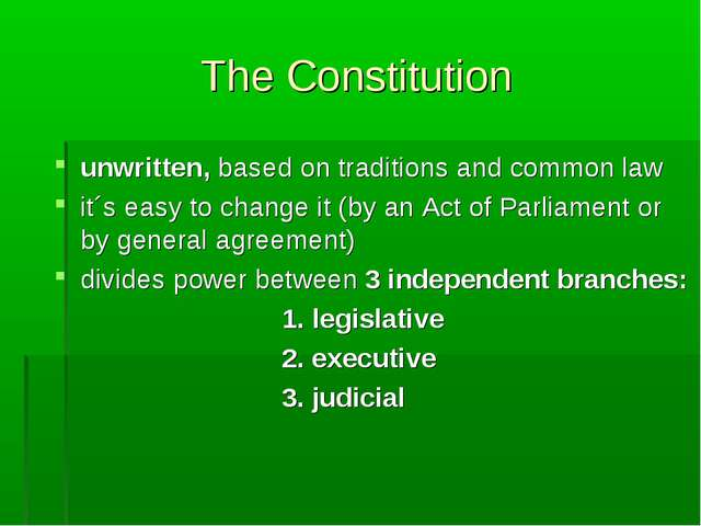 The Constitution unwritten, based on traditions and common law it´s easy to c...