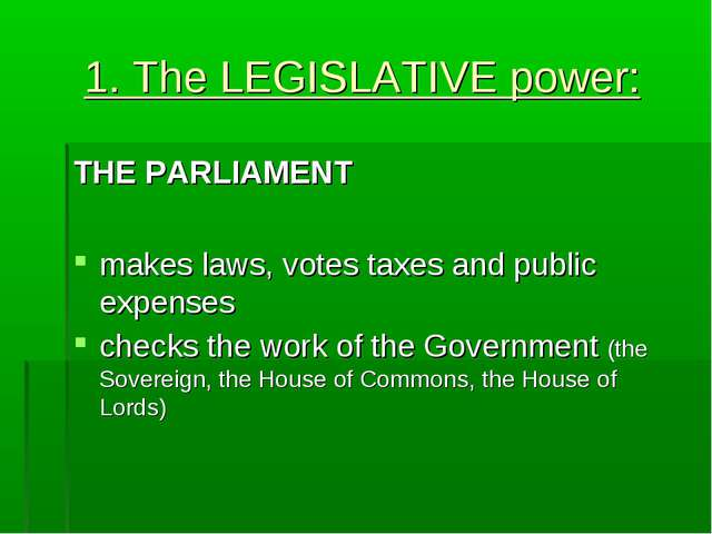 1. The LEGISLATIVE power: THE PARLIAMENT makes laws, votes taxes and public...