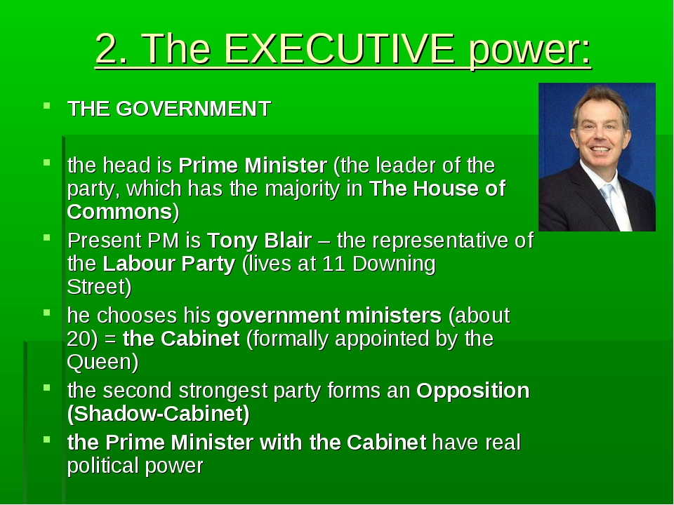 2. The EXECUTIVE power: THE GOVERNMENT the head is Prime Minister (the leader...