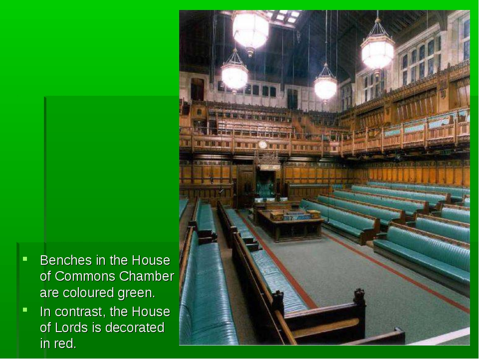Benches in the House of Commons Chamber are coloured green. In contrast, the...