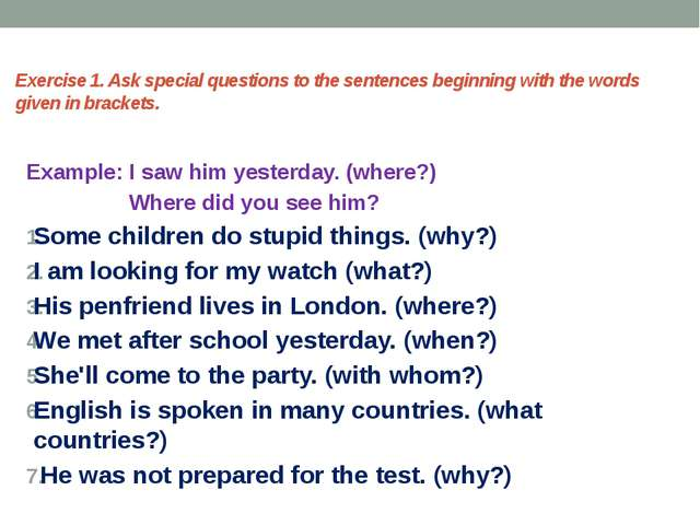 Exercise 1. Ask special questions to the sentences beginning with the words g...