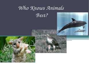 Who Knows Animals Best?