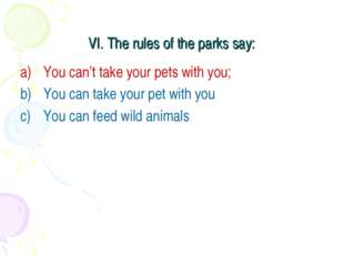 VI. The rules of the parks say: You can't take your pets with you; You can ta