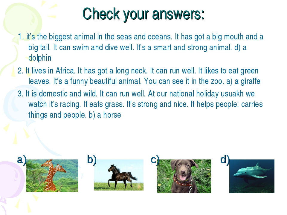 Check your answers: 1. it's the biggest animal in the seas and oceans. It has...