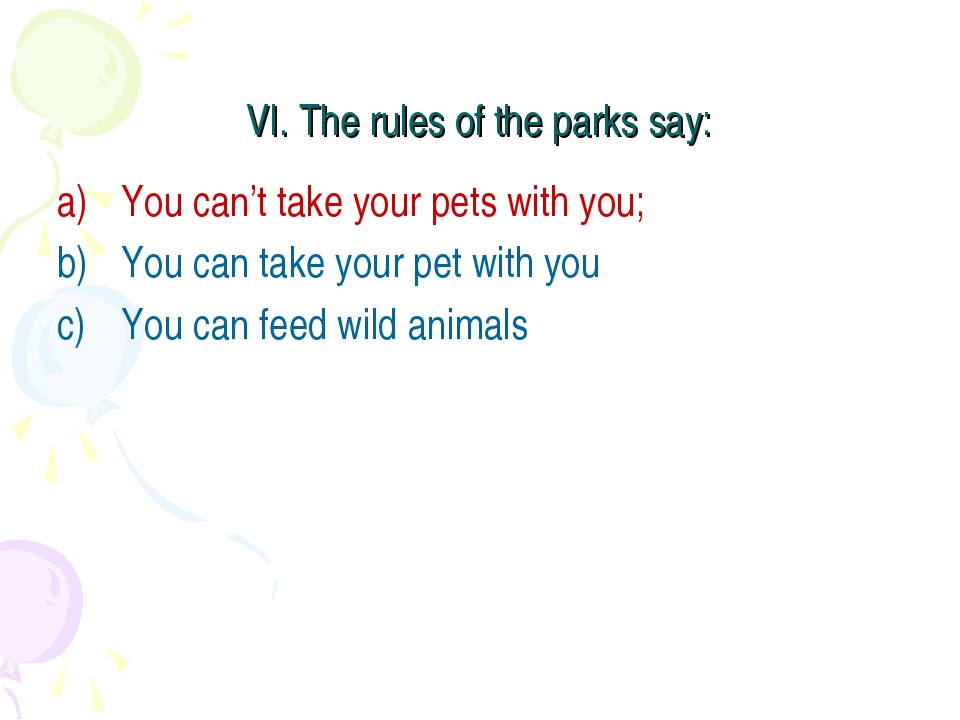 VI. The rules of the parks say: You can't take your pets with you; You can ta...