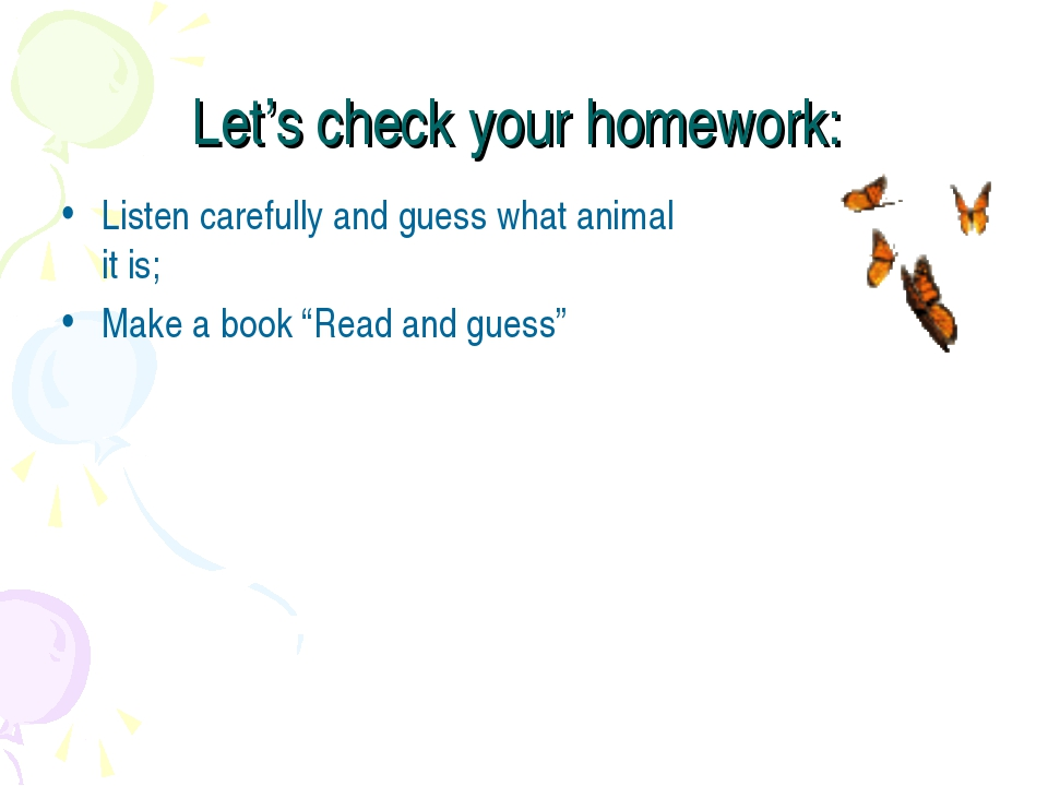 Let's check your homework: Listen carefully and guess what animal it is; Make...