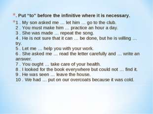 """. Put """"to"""" before the infinitive where it is necessary. 1 . My son asked me …"""