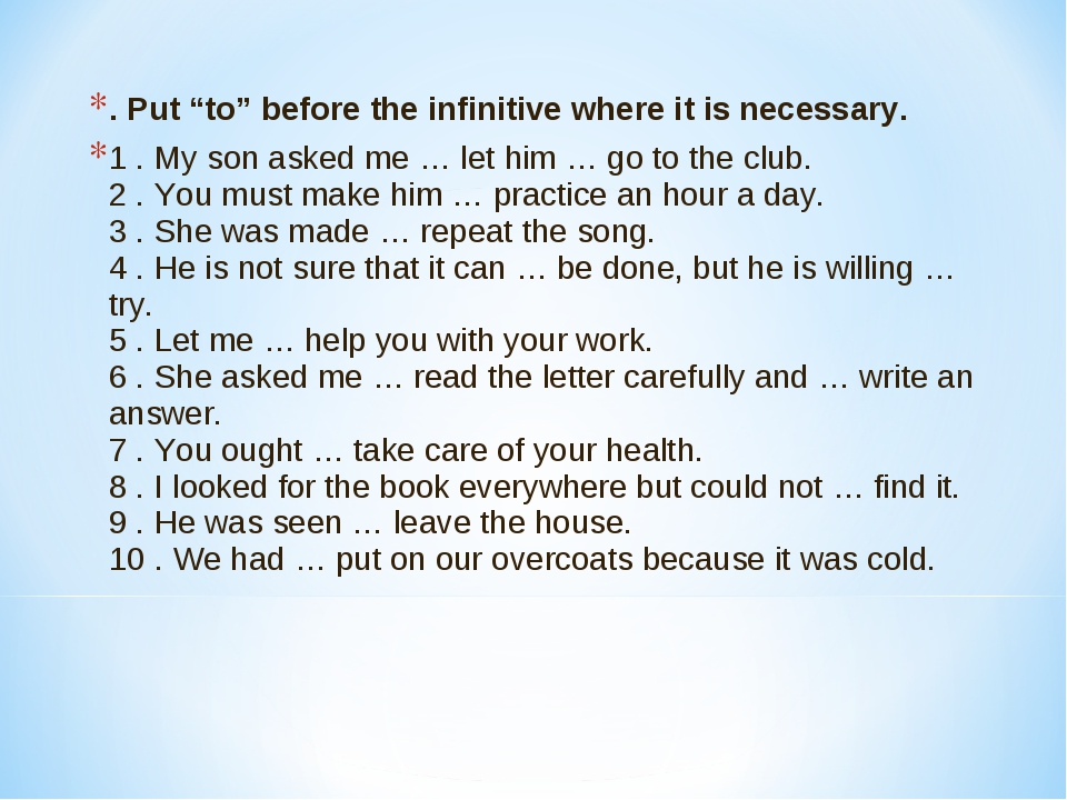 """. Put """"to"""" before the infinitive where it is necessary. 1 . My son asked me …..."""