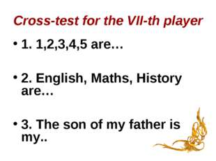 Cross-test for the VII-th player 1. 1,2,3,4,5 are… 2. English, Maths, History