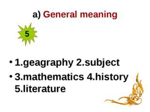 a) General meaning 1.geagraphy 2.subject 3.mathematics 4.history 5.literature 5