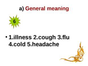 a) General meaning 1.illness 2.cough 3.flu 4.cold 5.headache 6