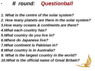 II round: Questionball 1. What is the centre of the solar system? 2. How man