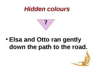 Hidden colours Elsa and Otto ran gently down the path to the road. 7