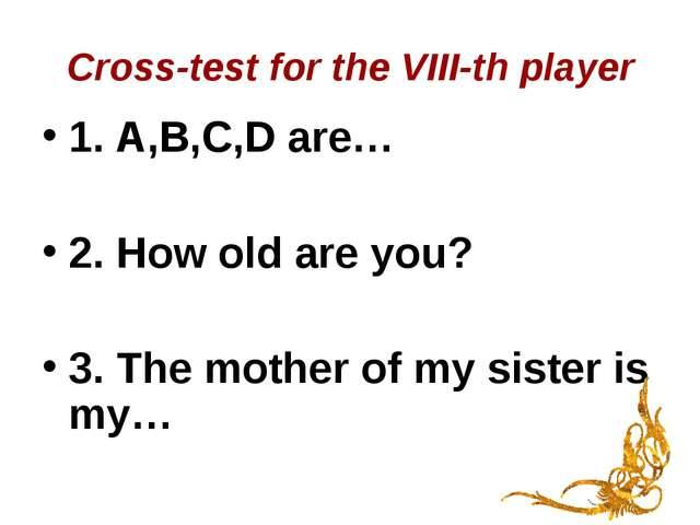 Cross-test for the VIII-th player 1. A,B,C,D are… 2. How old are you? 3. The...