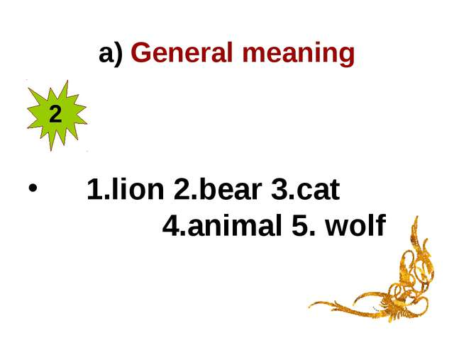 a) General meaning 1.lion 2.bear 3.cat 4.animal 5. wolf 2
