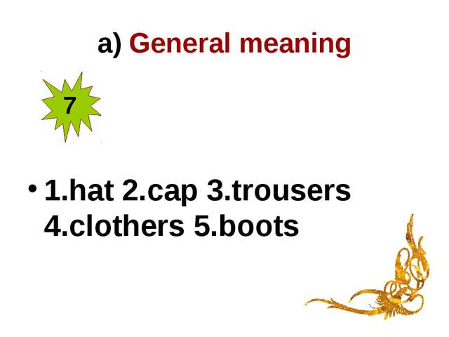 a) General meaning 1.hat 2.cap 3.trousers 4.clothers 5.boots 7