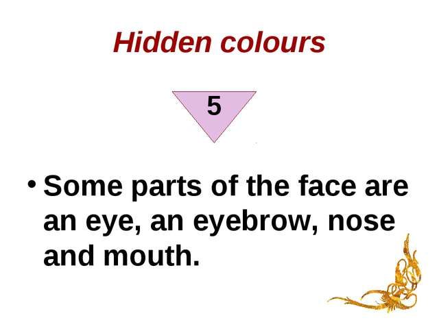 Hidden colours Some parts of the face are an eye, an eyebrow, nose and mouth. 5
