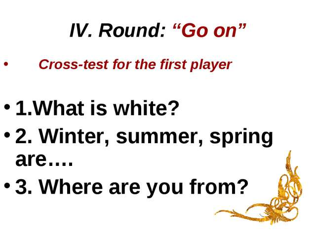 "IV. Round: ""Go on"" Cross-test for the first player 1.What is white? 2. Winter..."