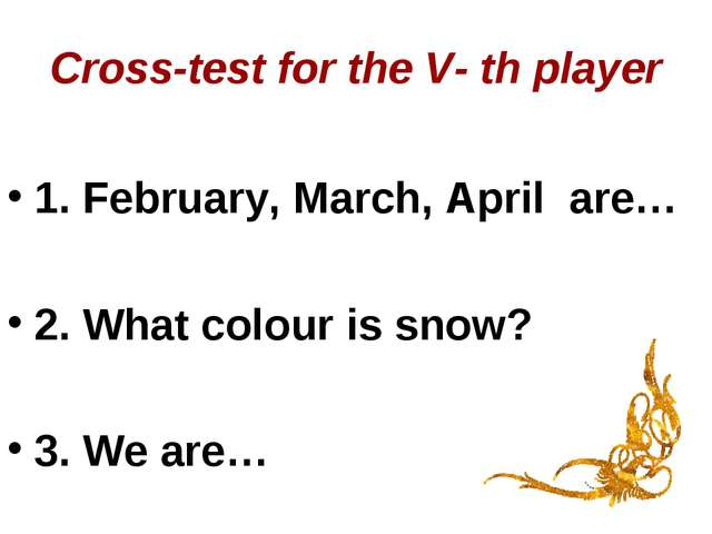 Cross-test for the V- th player 1. February, March, April are… 2. What colour...