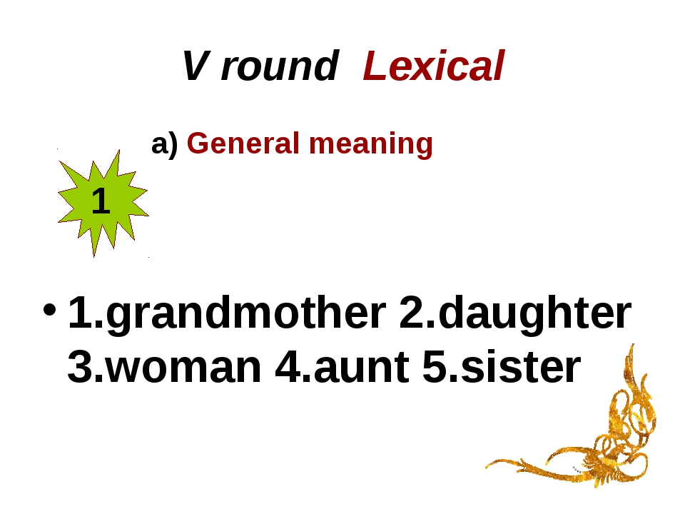 V round Lexical a) General meaning 1.grandmother 2.daughter 3.woman 4.aunt 5....