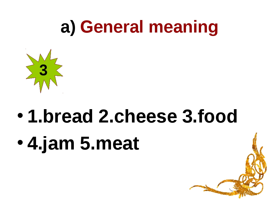 a) General meaning 1.bread 2.cheese 3.food 4.jam 5.meat 3