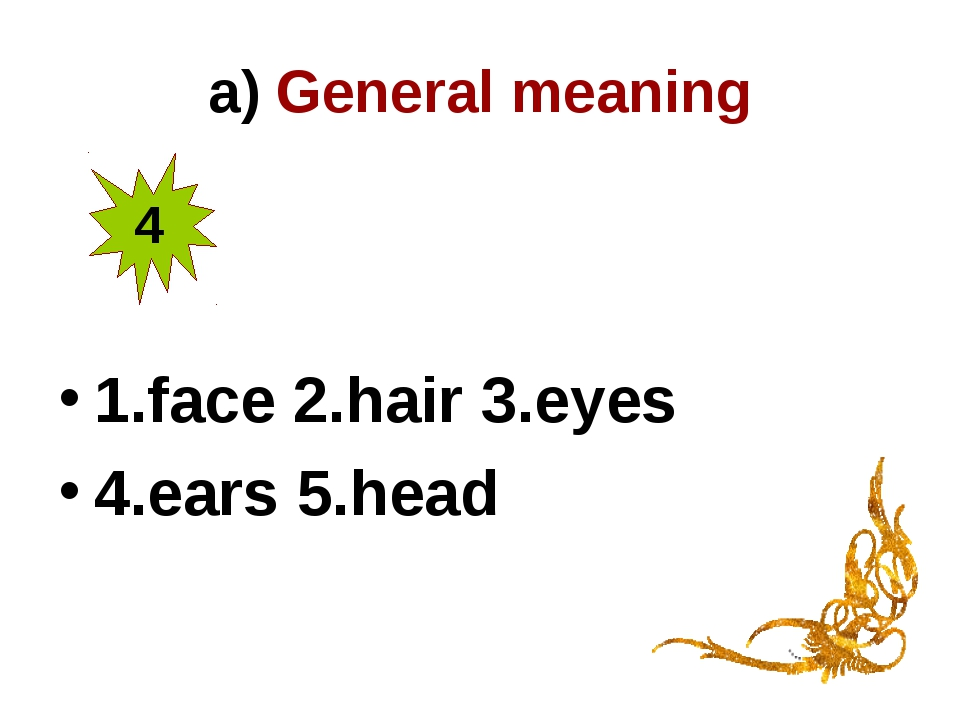 a) General meaning 1.face 2.hair 3.eyes 4.ears 5.head 4