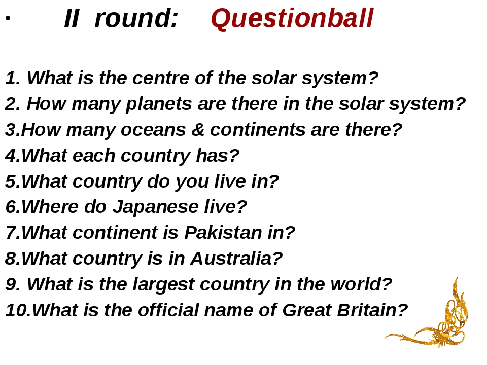 II round: Questionball 1. What is the centre of the solar system? 2. How man...