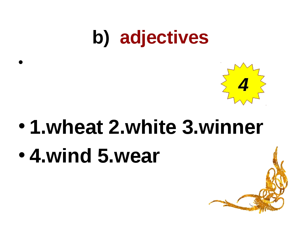 b) adjectives 1.wheat 2.white 3.winner 4.wind 5.wear 4