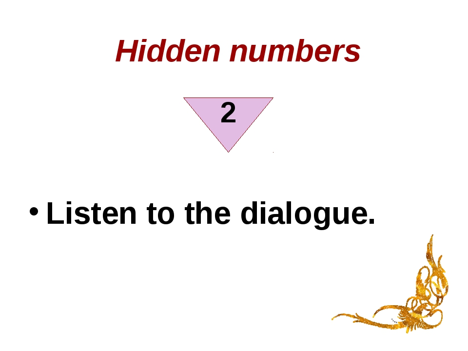 Hidden numbers Listen to the dialogue. 2